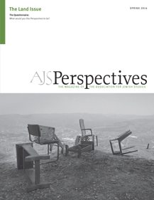 AJS Perspectives Spring 2014: The Land Issue